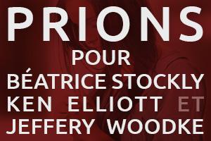 Prions pour Béatrice Stockly Ken Elliott et Jeffery Woodke